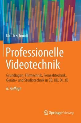Professionelle Videotechnik: Grundlagen, Filmtechnik, Fernsehtechnik, Gerate- Und Studiotechnik in SD, HD, Di, 3D