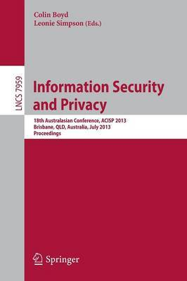 Information Security and Privacy: 18th Australasian Conference, ACISP 2013, Brisbane, Australia, July 1-3, 2013, Proceedings