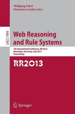Web Reasoning and Rule Systems: 7th International Conference, RR 2013, Mannheim, Germany, July 27-29, 2013, Proceedings