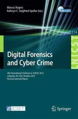 Digital Forensics and Cyber Crime: 4th International Conference, ICDF2C 2012, Lafayette, in, USA, October 25-26, 2012, Revised Selected Papers