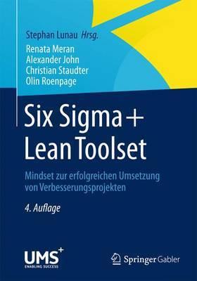 Six SIGMA+Lean Toolset: Mindset Zur Erfolgreichen Umsetzung Von Verbesserungsprojekten