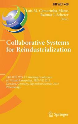 Collaborative Systems for Reindustrialization: 14th IFIP WG 5.5 Working Conference on Virtual Enterprises, PRO-VE 2013, Dresden, Germany, September 30 -- October 2, 2013, Proceedings