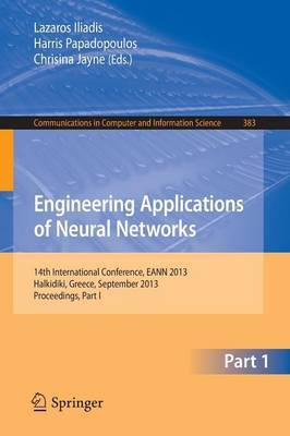 Engineering Applications of Neural Networks: 14th International Conference, EANN 2013, Halkidiki, Greece, September 2013, Proceedings, Part I