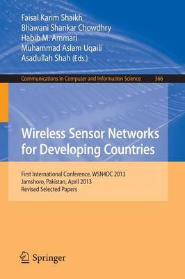 Wireless Sensor Networks for Developing Countries: First International Conference, WSN4DC 2013, Jamshoro, Pakistan, April 24-26, 2013, Revised Selected Papers