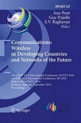 Communications: Wireless in Developing Countries and Networks of the Future: 3rd IFIP TC 6 International Conference, WCITD 2010 and IFIP TC 6 International Conference, NF 2010, Held as Part of WCC 2010, Brisbane, Australia, September 20-23, 2010, Proceedi