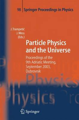 Particle Physics and the Universe: Proceedings of the 9th Adriatic Meeting, Sept. 2003, Dubrovnik