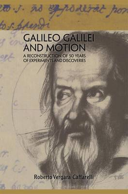 Galileo Galilei and Motion: A Reconstruction of 50 Years of Experiments and Discoveries
