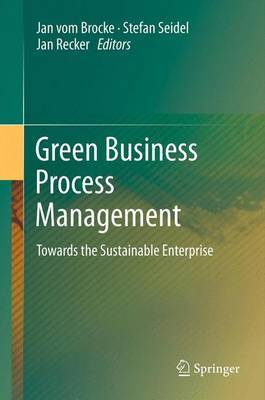 Green Business Process Management: Towards the Sustainable Enterprise