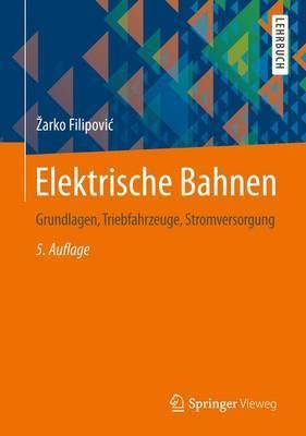 Elektrische Bahnen: Grundlagen, Triebfahrzeuge, Stromversorgung