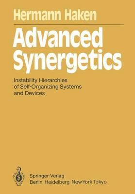 Advanced Synergetics: Instability Hierarchies of Self-Organizing Systems and Devices