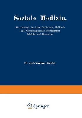 Soziale Medizin: Ein Lehrbuch Fur Arzte, Studierende, Medizinal-Und Verwaltungsbeamte, Sozialpolitiker, Behorden Und Kommunen Erster Band