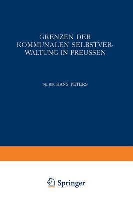 Grenzen Der Kommunalen Selbstverwaltung in Preussen: Ein Beitrag Zur Lehre Vom Verh ltnis Der Gemeinden Zu Staat Und Reich