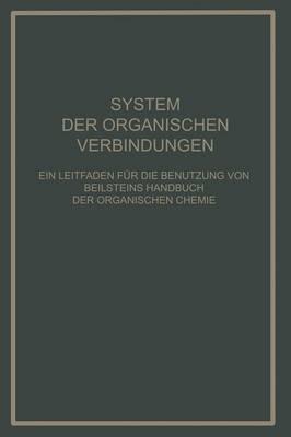 System Der Organischen Verbindungen: Ein Leitfaden F r Die Benutzung Von Beilsteins Handbuch Der Organischen Chemie