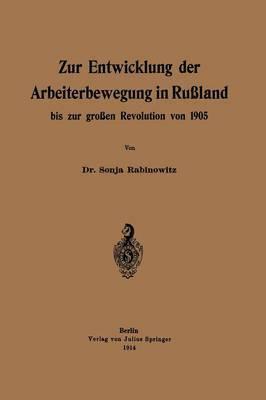Zur Entwicklung Der Arbeiterbewegung in Russland Bis Zur Grossen Revolution Von 1905