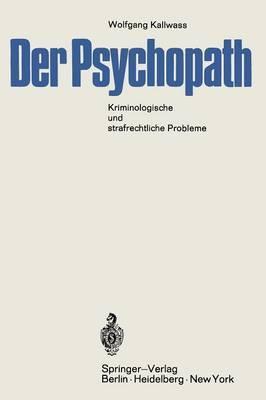 Der Psychopath: Kriminologische Und Strafrechtliche Probleme (Mit Einer Vergleichenden Untersuchung Des Entwurfs 1962 Und Des Alternativ-Entwurfs)
