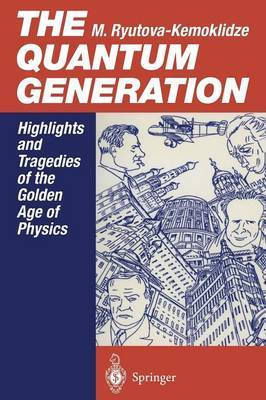 Quantum Generation: Highlights and Tragedies of the Golden Age of Physics