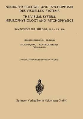Neurophysiologie und Psychophysik des Visuellen Systems / The Visual System: Neurophysiology and Psychophysics: Symposion Freiburg/B R., 28.8.--3.9.1960