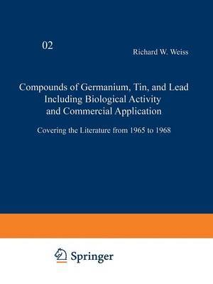 Compounds of Germanium, Tin and Lead Including Biological Activity and Commercial Application: Covering the Literature from 1965 to 1968
