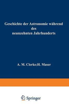 Geschichte Der Astronomie W hrend Des Neunzehnten Jahrhunderts: Gemeinfasslich Dargestellt