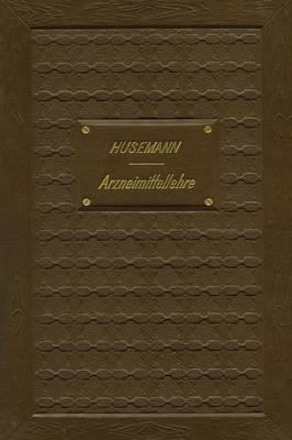 Handbuch Der Arzneimittellehre: Mit Besonderer R cksichtnahme Auf Die Neuesten Pharmakop en F r Studirende Und Aerzte