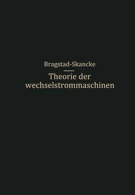 Theorie Der Wechselstrommaschinen Mit Einer Einleitung in Die Theorie Der Stationaren Wechselstrome