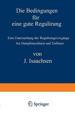 Die Bedingungen F r Eine Gute Regulirung: Eine Untersuchung Der Regulirungsvorg nge Bei Dampfmaschinen Und Turbinen