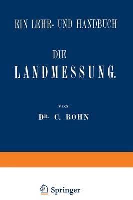 Die Landmessung: Ein Lehr- Und Handbuch
