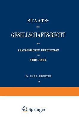 Staats- Und Gesellschafts-Recht Der Franzosischen Revolution Von 1789-1804: Erster Theil / Zweiter Band