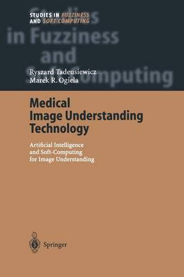 Medical Image Understanding Technology: Artificial Intelligence and Soft-Computing for Image Understanding