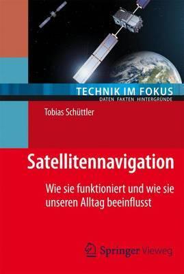 Satellitennavigation: Wie Sie Funktioniert Und Wie Sie Unseren Alltag Beeinflusst