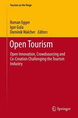 Open Tourism: Open Innovation, Crowdsourcing and Co-Creation Challenging the Tourism Industry: 2016
