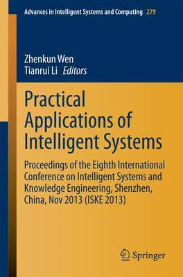 Practical Applications of Intelligent Systems: Proceedings of the Eighth International Conference on Intelligent Systems and Knowledge Engineering, Shenzhen, China, Nov 2013 (ISKE 2013)