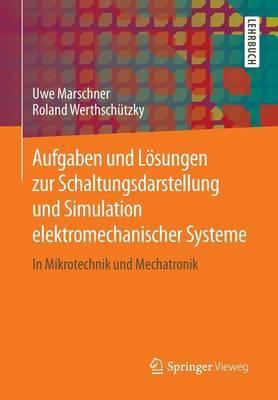 Aufgaben Und Losungen Zur Schaltungsdarstellung Und Simulation Elektromechanischer Systeme: In Mikrotechnik Und Mechatronik