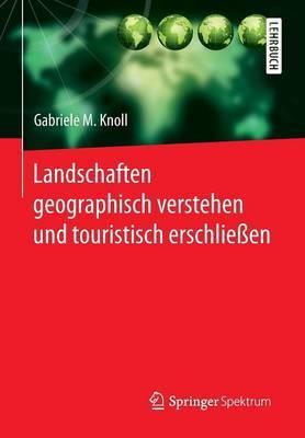 Landschaften Geographisch Verstehen Und Touristisch Erschliessen