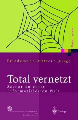 Total Vernetzt: Szenarien Einer Informatisierten Welt