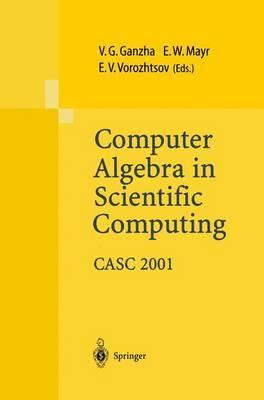Computer Algebra in Scientific Computing CASC: Proceedings of the Fourth International Workshop on Computer Algebra in Scientific Computing, Konstanz, Sept. 22-26, 2001: 2001