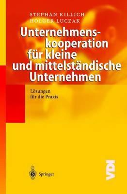 Unternehmenskooperation Fur Kleine Und Mittelstandische Unternehmen: Losungen Fur Die Praxis