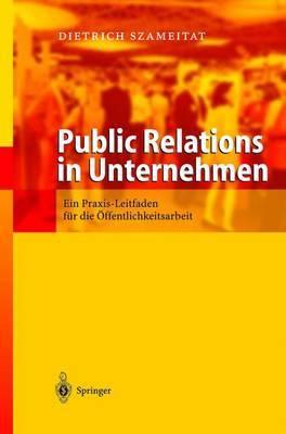 Public Relations in Unternehmen: Ein Praxis Leitfaden Fur Die Offentlichkeitsarbeit