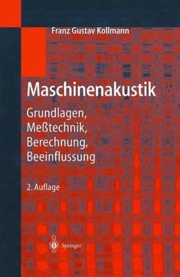 Maschinenakustik: Grundlagen, Messtechnik, Berechnung, Beeinflussung