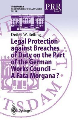 Legal Protection Against Breaches of Duty on the Part of the German Works Council - a Fata Morgana?