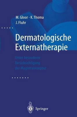 Dermatologische Externatherapie: Unter Besonderer Berucksichtigung Der Magistralrezeptur