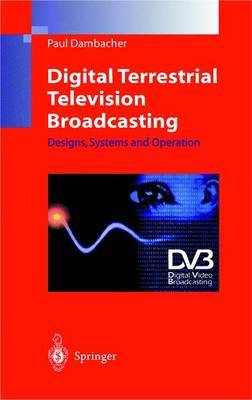Digital Terrestrial Television Broadcasting: Designs, Systems and Operation