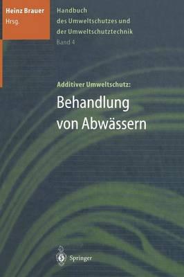 Handbuch Des Umweltschutzes Und Der Umweltschutztechnik: Band 4: Additiver Umweltschutz: Behandlung Von Abw ssern