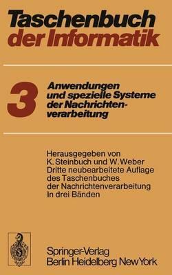 Taschenbuch Der Informatik: Band III: Anwendungen Und Spezielle Systeme Der Nachrichtenverarbeitung