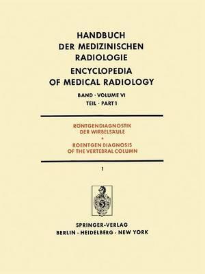 Rontgendiagnostik der Wirbelsaule Teil 1 / Roentgendiagnosis of the Vertebral Column: Part 1