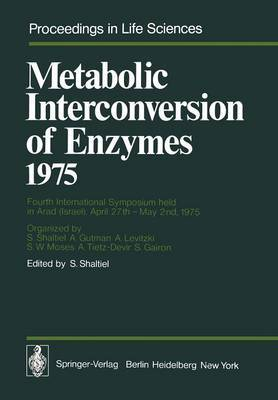 Metabolic Interconversion of Enzymes: Fourth International Symposium Held in Arad (Israel), April 27th - May 2nd, 1975: 1975