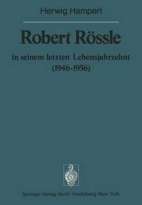 Robert Rossle in Seinem Letzten Lebensjahrzehnt (1946-56)