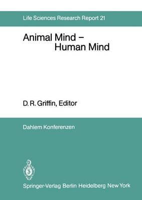Animal Mind - Human Mind: Report of the Dahlem Workshop on Animal Mind - Human Mind, Berlin 1981, March 22-27