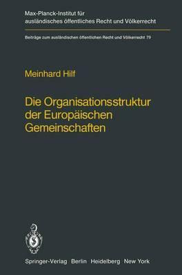 Die Organisationsstruktur der Europaischen Gemeinschaften: Rechtliche Gestaltungsmoglichkeiten und Grenzen