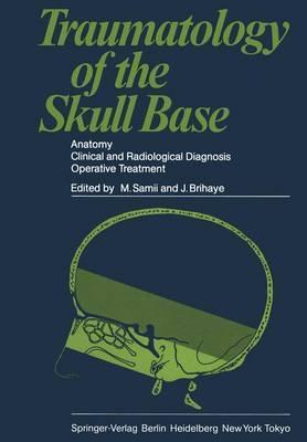 Traumatology of the Skull Base: Anatomy, Clinical and Radiological Diagnosis Operative Treatment